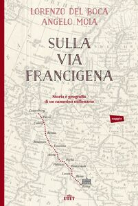 Sulla via Francigena Storia e geografia di un cammino millenario