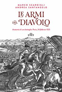 Le armi del Diavolo Anatomia di una battaglia: Pavia, 24 febbraio 1525