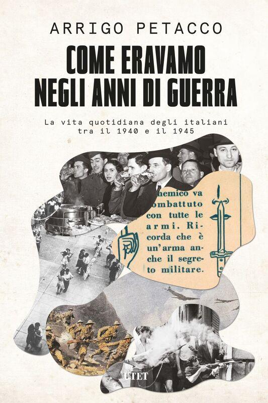 Come eravamo negli anni di guerra La vita quotidiana degli italiani tra il 1940 e il 1945