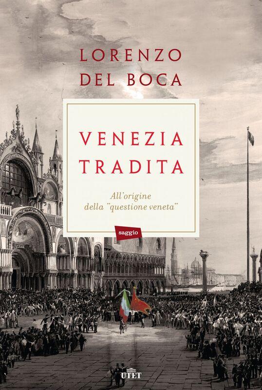 """Venezia tradita All'origine della """"questione veneta"""""""
