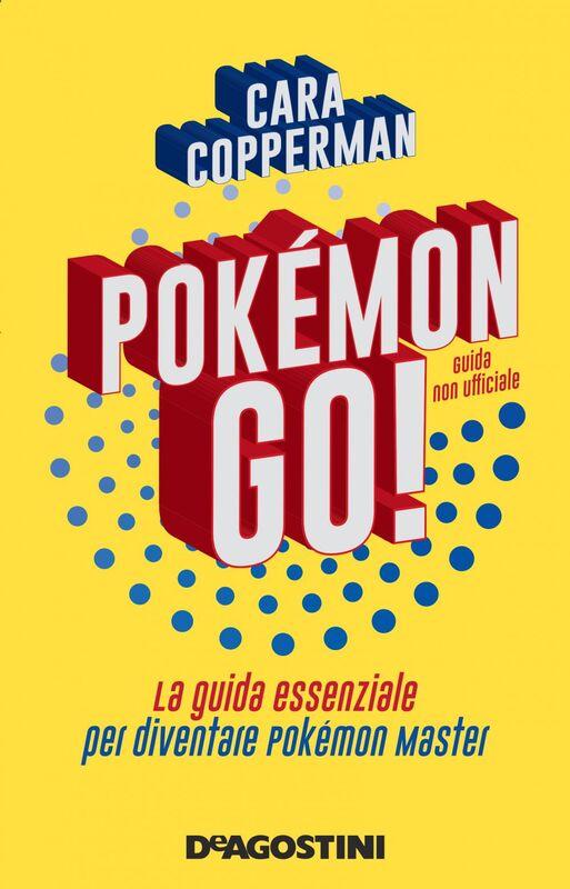 POKÉMON GO! La guida essenziale per diventare pokémon master Guida non ufficiale