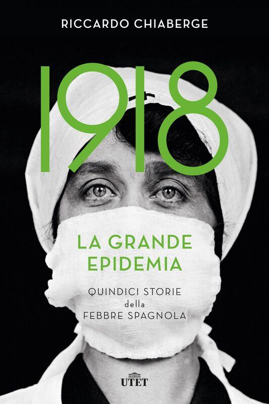 1918 La grande epidemia Quindici storie della febbre spagnola