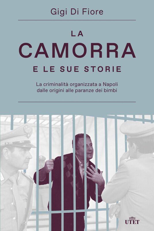La camorra e le sue storie La criminalità organizzata a Napoli dalle origini alle paranze dei bimbi
