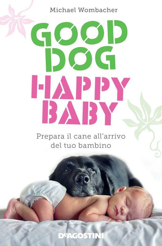 Good dog, happy baby Prepara il cane all'arrivo del tuo bambino