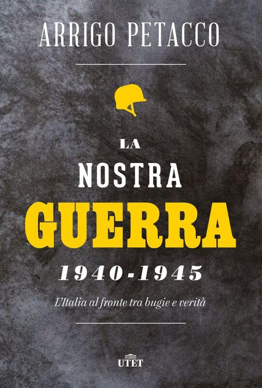 La nostra guerra 1940-1945 L'Italia al fronte tra bugie e verità