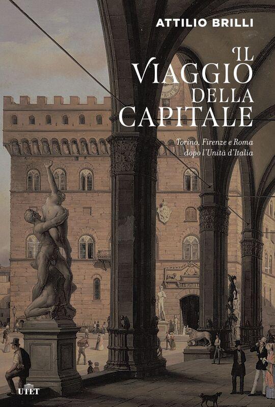 Il viaggio della capitale Torino, Firenze e Roma dopo l'Unità d'Italia