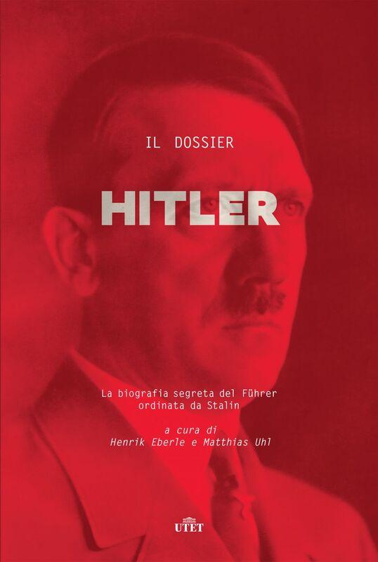 Il dossier Hitler La biografia segreta del Führer ordinata da Stalin