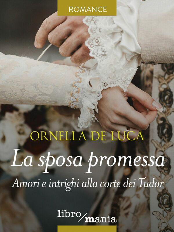 La sposa promessa Amori e intrighi alla corte dei Tudor