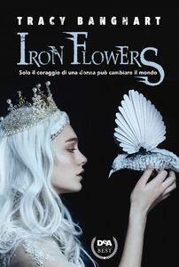 Iron Flowers Solo il coraggio di una donna può cambiare il mondo