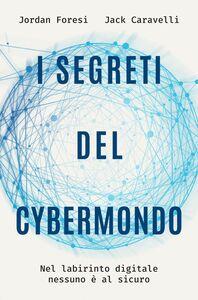I segreti del cybermondo Nel labirinto digitale nessuno è al sicuro