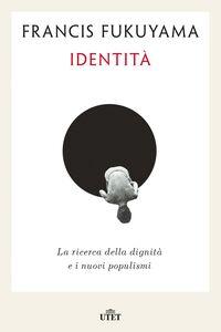 Identità La ricerca della dignità e i nuovi populismi