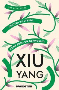 Xiu Yang Coltiva te stesso come fossi un germoglio
