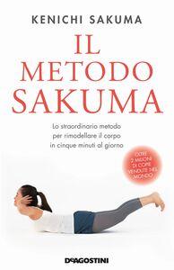 Il metodo Sakuma Lo straordinario metodo per rimodellare il corpo in cinque minuti al giorno