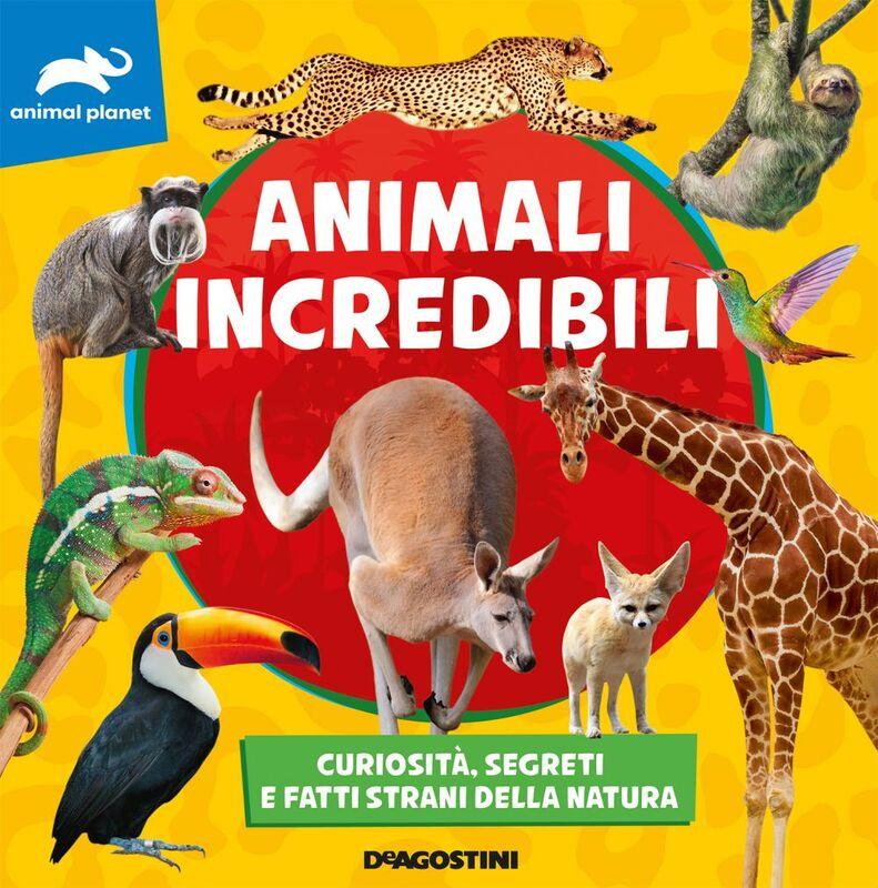 Animali incredibili Curiosità, segreti e fatti strani della natura