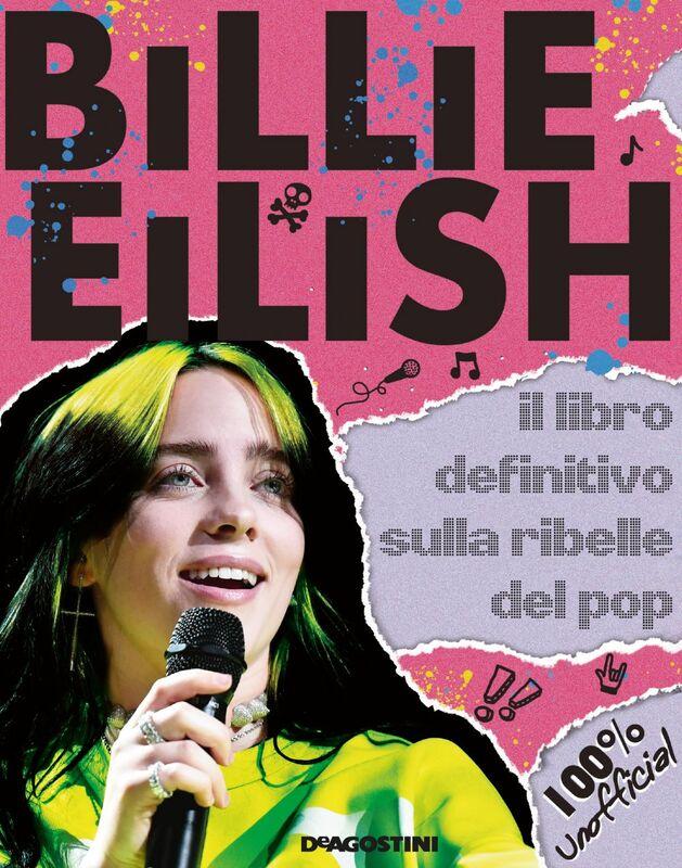 Billie Eilish Il libro definitivo sulla ribelle del pop