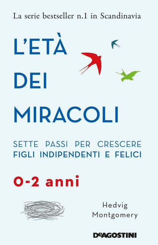 L'età dei miracoli Sette passi per crescere figli indipendenti e felici (0-2 anni)