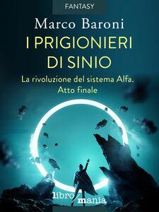 I prigionieri di Sinio La rivoluzione del sistema Alfa. Atto finale