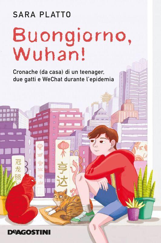 Buongiorno, Wuhan! Cronache (da casa) di un teenager, due gatti e WeChat durante l'epidemia