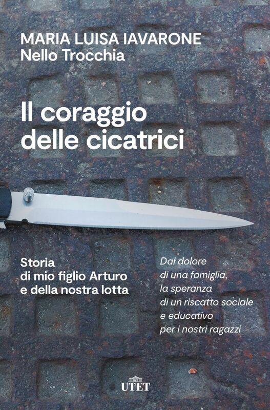 Il coraggio delle cicatrici Storia di mio figlio Arturo e della nostra lotta