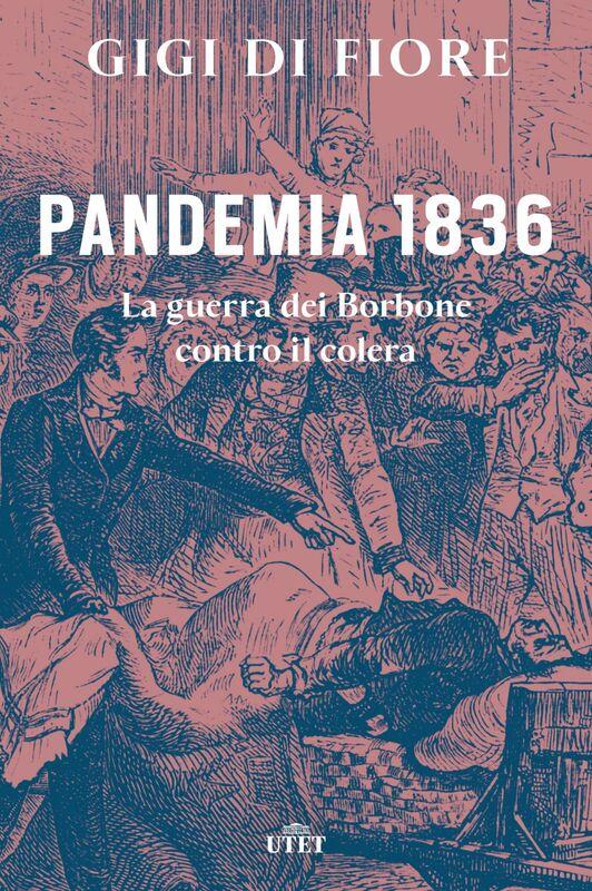 Pandemia 1836 La guerra dei Borbone contro il colera