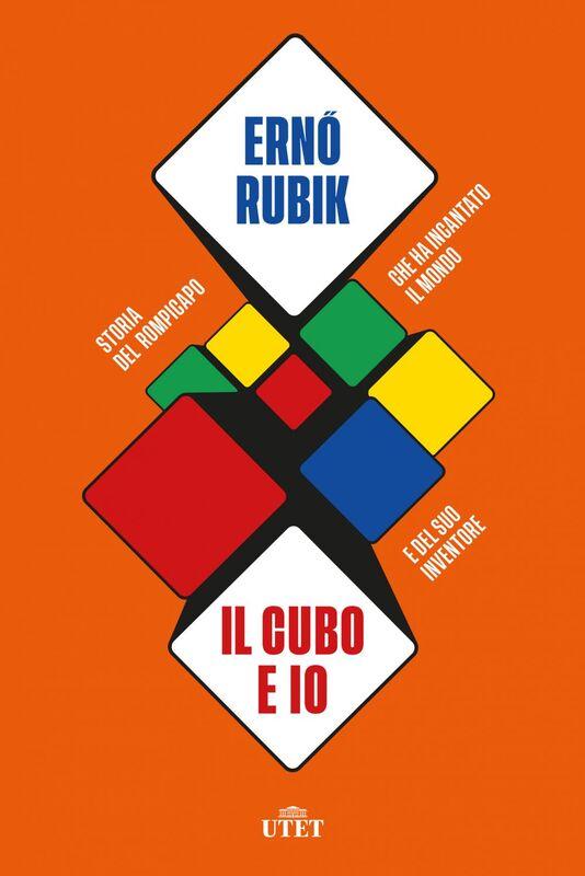Il cubo e io Storia del rompicapo che ha incantato il mondo e del suo inventore