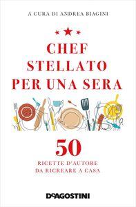 Chef stellato per una sera 50 ricette d'autore da ricreare a casa