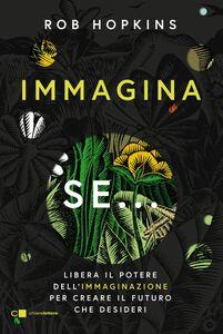Immagina se... Libera il potere dell'immaginazione per creare il futuro che desideri