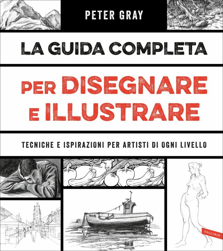 La guida completa per disegnare e illustrare Tecniche e ispirazioni per artisti di ogni livello