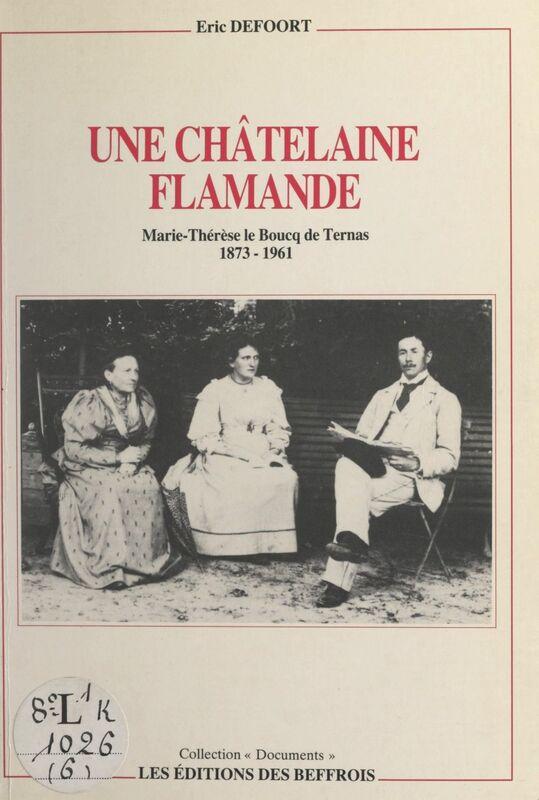 Une châtelaine flamande : Marie-Thérèse Le Boucq de Ternas, 1873-1961