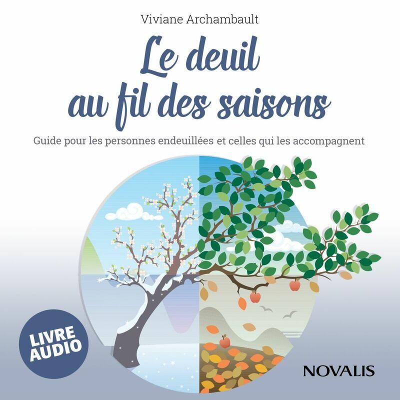 Le deuil au fil des saisons : Guide pour les personnes endeuillées et celles qui les accompagnent Guide pour les personnes endeuillées et celles qui les accompagnent