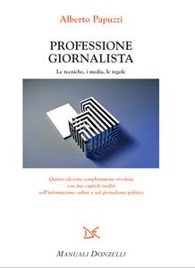 Professione giornalista Le tecniche, i media, le regole