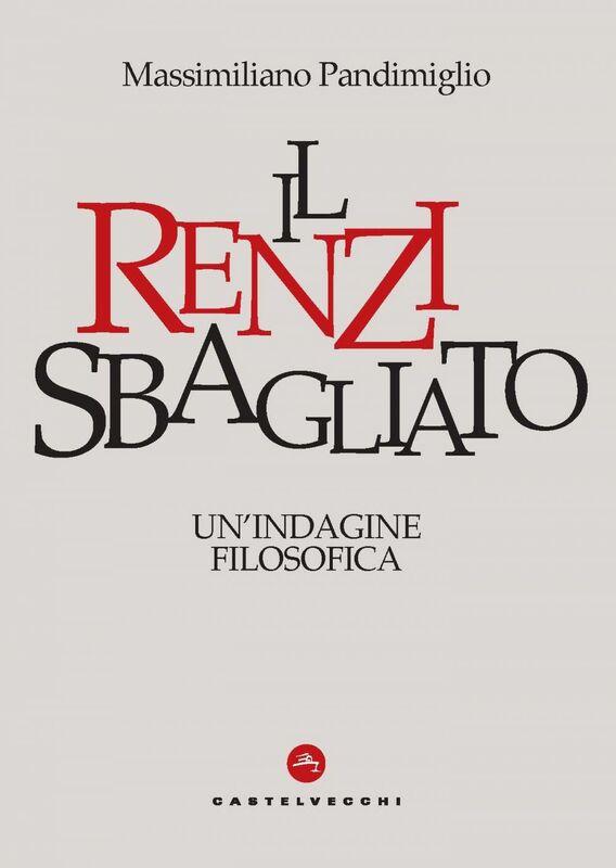 Il Renzi Sbagliato Un' indagine filosofica
