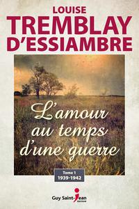 L'amour au temps d'une guerre, tome 1 1939-1942