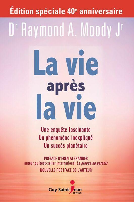 La vie après la vie Une enquête fascinante. Un phénomène inexpliqué. Un best-seller historique.
