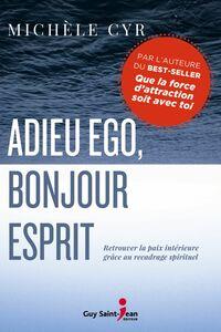 Adieu ego, bonjour Esprit Retrouver la paix intérieure grâce au recadrage spirituel