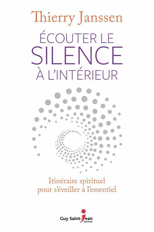 Écouter le silence à l'intérieur Itinéraire spirituel pour s'éveiller à l'essentiel