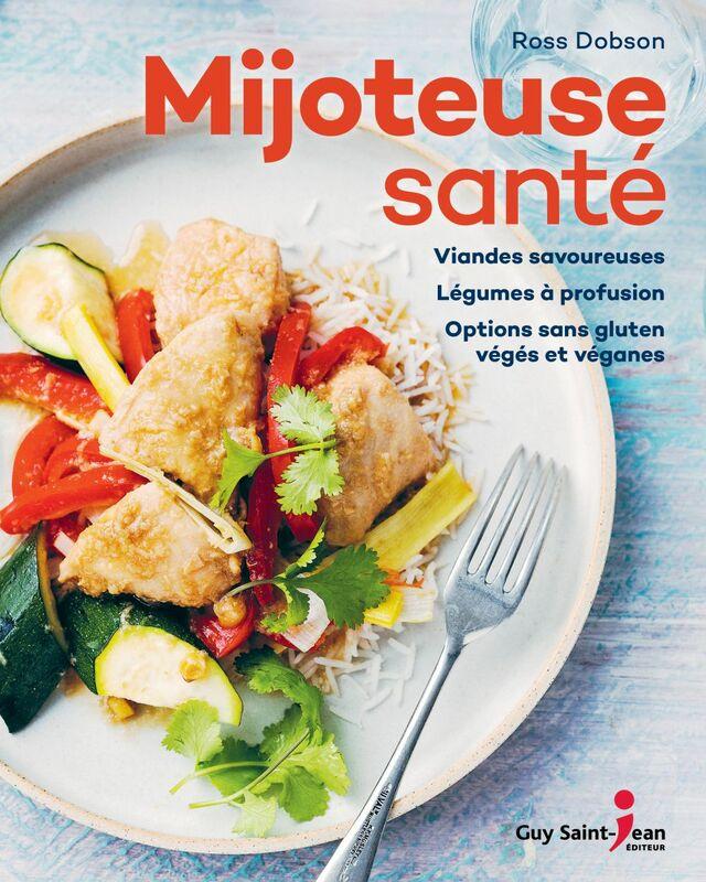 Mijoteuse santé Viandes savoureuses, légumes à profusion, options sans gluten végés et véganes