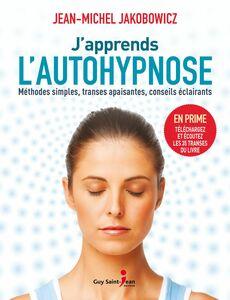 J'apprends l'autohypnose Méthodes simples, transes apaisantes, conseils éclairants