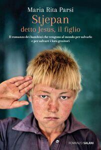 Stjepan detto Jesus, il figlio Il romanzo dei bambini che vengono al mondo per salvarlo e per salvare i loro genitori
