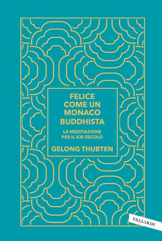 Felice come un monaco buddhista La meditazione per il XXI secolo