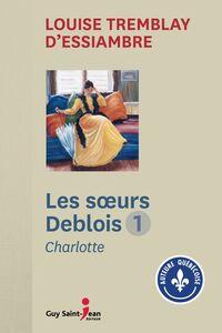 Les Soeurs Deblois, tome 1 Charlotte