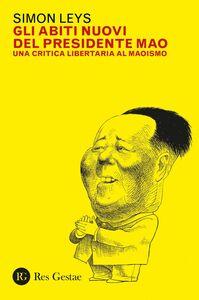 Gli abiti nuovi del Presidente Mao Una critica libertaria al maoismo