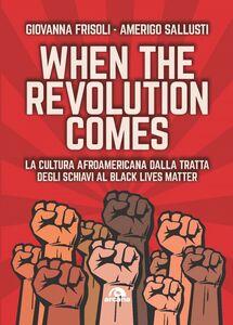 When the revolution comes La cultura afroamericana della tratta degli schiavi al Black lives metter