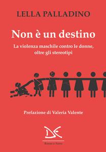 Non è un destino La violenza maschile contro le donne oltre gli stereotipi