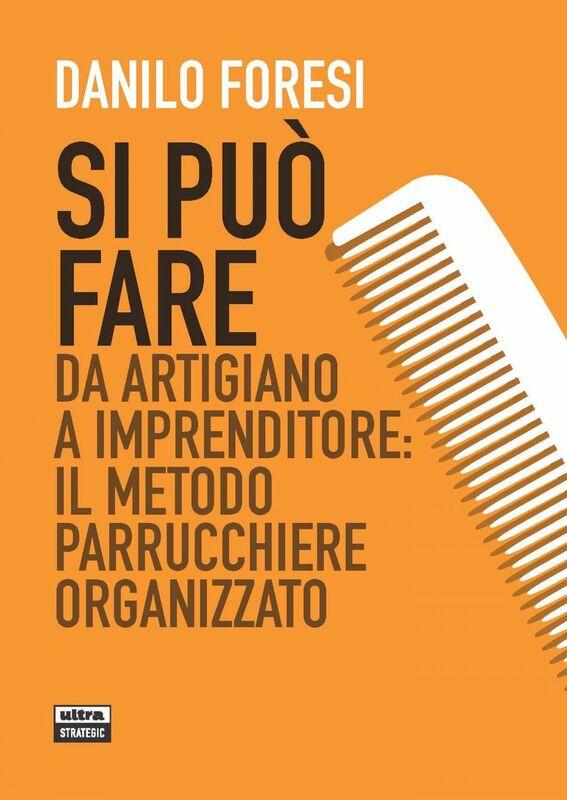 Si può fare Da artigiano a imprenditore: il metodo parrucchiere organizzato