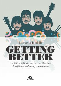 Getting better Le 250 migliori canzoni dei Beatles classificate, valutate, commentate