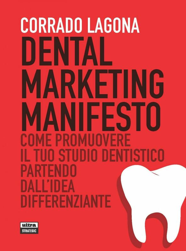 Dental marketing manifesto Come promuovere il tuo studio dentistico partendo dall'idea differenziante
