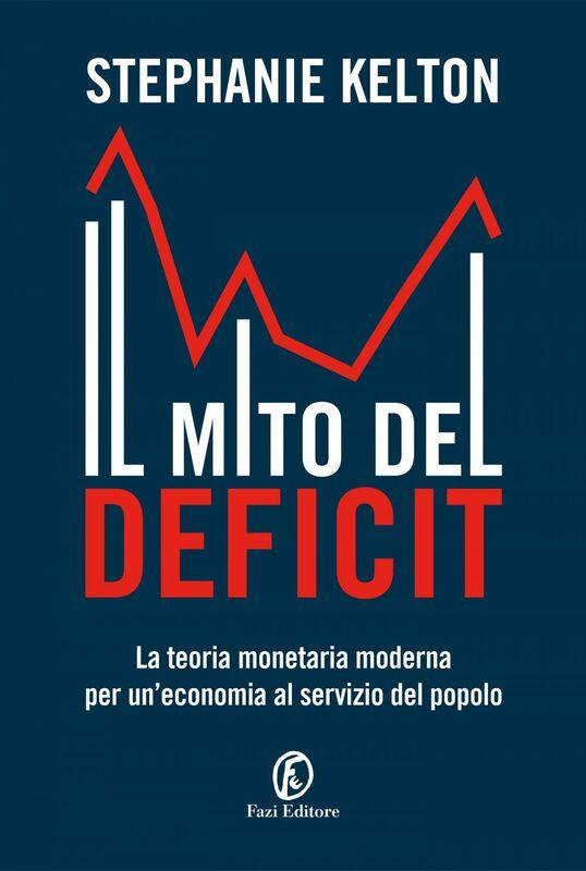 Il mito del deficit La teoria monetaria moderna per un'economia al servizio del popolo
