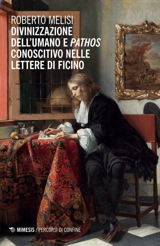 Divinizzazione dell'umano e pathos conoscitivo nelle lettere di Ficino