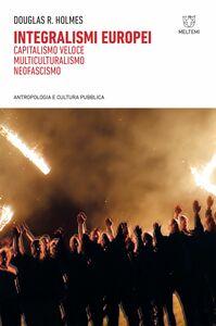 Integralismi europei Capitalismo veloce, multiculturalismo, neofascismo